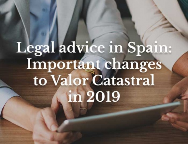 Legal advice in Spain: Important changes to Valor Catastral in 2019